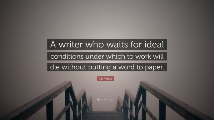 2535274-E-B-White-Quote-A-writer-who-waits-for-ideal-conditions-under.jpg